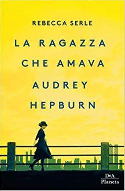 La ragazza che amava Audrey Hepburn di Rebecca Serle