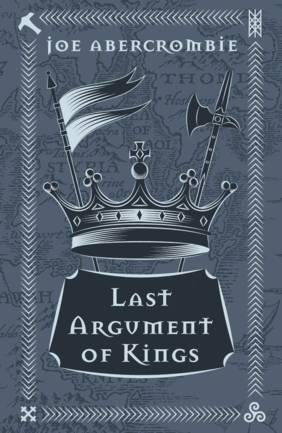 La prima legge. Trilogia di Joe Abercrombie_L'ultima ragione dei re - Last argument of kings