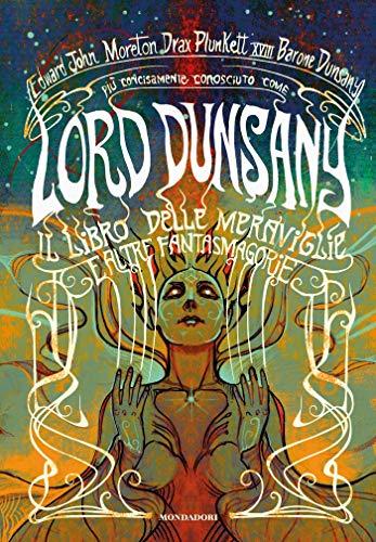 Lord Dunsany. Il libro delle meraviglie e altre fantasmagorie di Dunsany