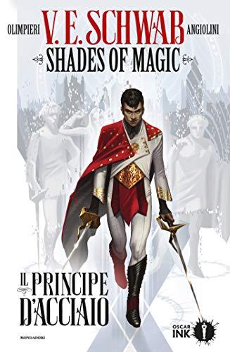 Shades of Magic. Il Principe d Acciaio di V.E. Schwab