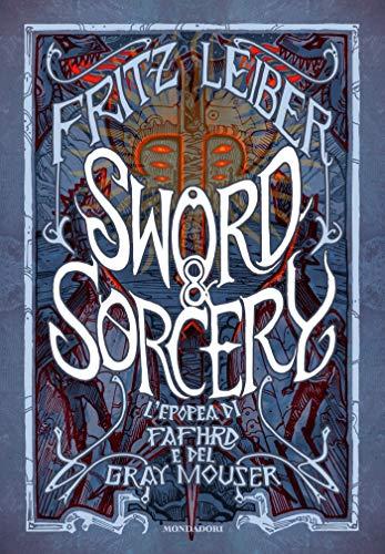 Sword e Sorcery. L epopea di Fafhrd e del Gray Mouser