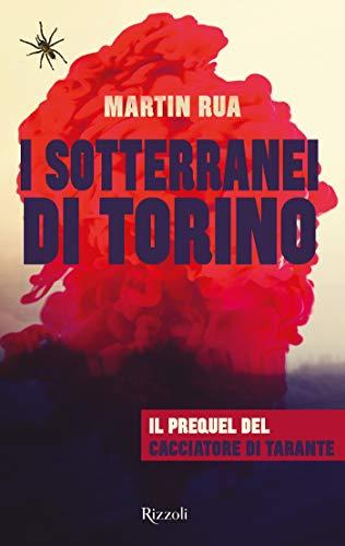 I sotterranei di Torino. Il prequel de Il cacciatore di tarante di Martin Rua